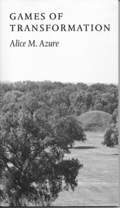 Games of Transformation by Alice M. Azure, 2011, Albatross Press, Chicago, ISBN: 978-9663371-3-6.